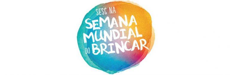 Semana Mundial do Brincar com várias atividades gratuitas no Sesc Vila Mariana e Santana
