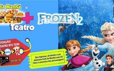 Teatro BTC apresenta FROZEN 2 com Café da Manhã incluso ao lado dos personagens